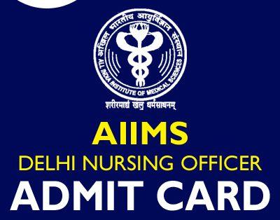 AIIMS Delhi Nursing Officer Admit Card 2020