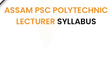 Assam PSC Polytechnic Lecturer Syllabus 2020