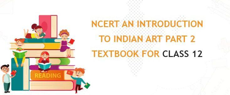 NCERT Class 12 Introduction to Indian Art Part 2 Textbook