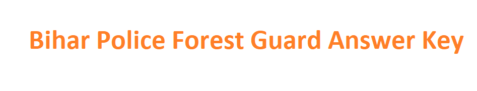 Bihar Police Forest Guard Answer Key 2020