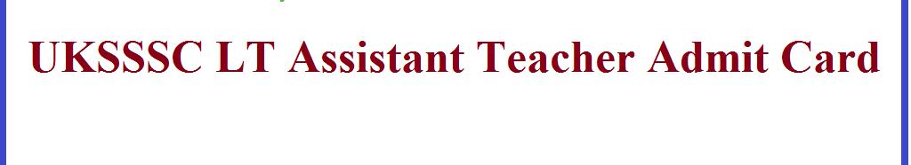 UKSSSC LT Assistant Teacher Admit Card 2021