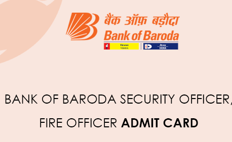 Bank of Baroda Security Officer and Fire Officer Admit Card 2021