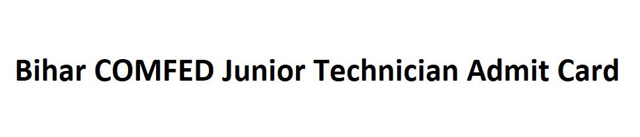 Bihar COMFED Junior Technician Admit Card 2021