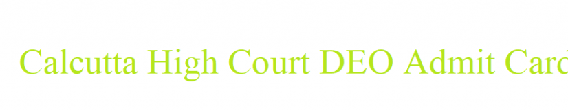 Calcutta High Court DEO Admit Card 2021