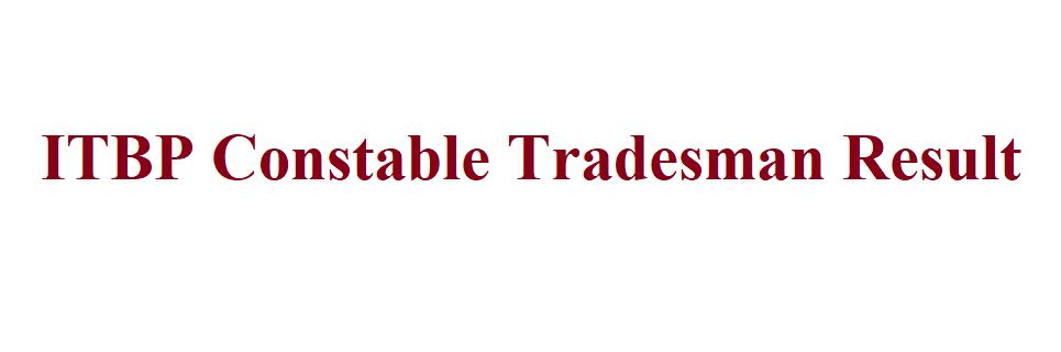 ITBP Constable Tradesman Result 2021