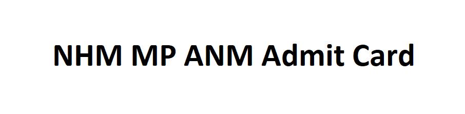 NHM MP ANM Admit Card 2021