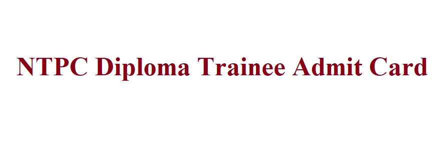NTPC Diploma Trainee Admit Card 2021