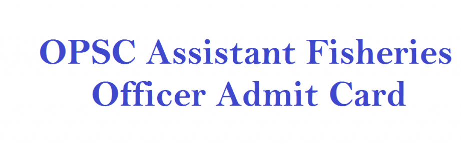 OPSC Assistant Fisheries Officer Admit Card 2021