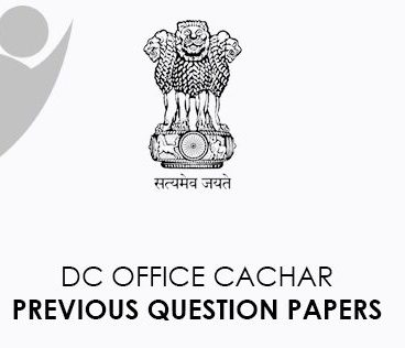 DC Office Cachar Previous Question Papers