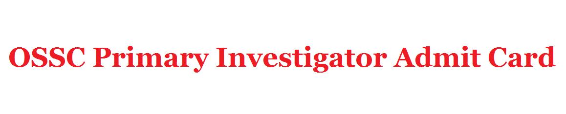 OSSC Primary Investigator Admit Card 2021