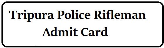 Tripura Police Rifleman Admit Card 2021