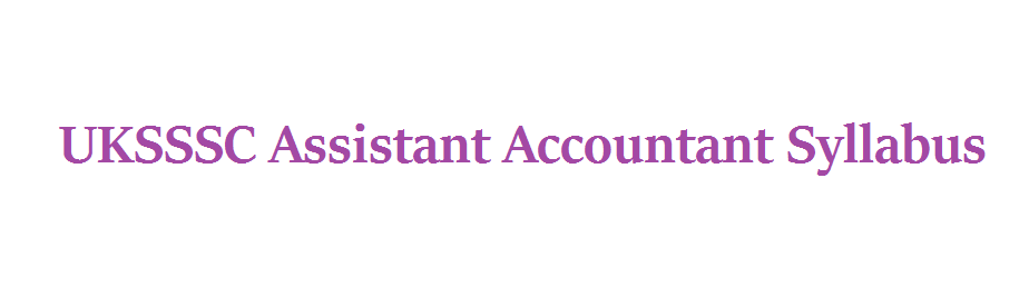 UKSSSC Assistant Accountant Syllabus 2021