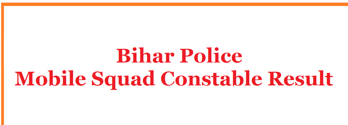 Bihar Police Mobile Squad Constable Result 2021