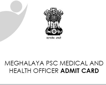 Meghalaya PSC Health and Medical Officer Admit Card 2021