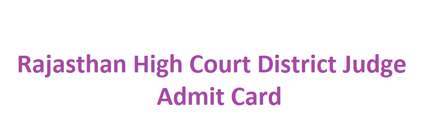 Rajasthan High Court District Judge Admit Card 2021