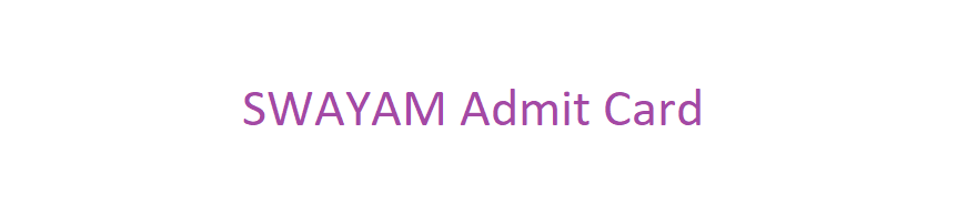 SWAYAM Admit Card 2021