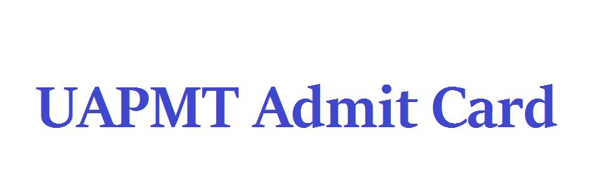 UAPMT Admit Card 2021