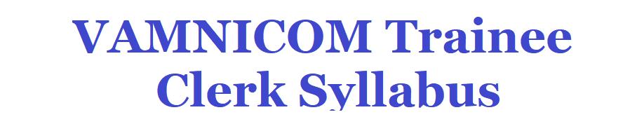 VAMNICOM Trainee Clerk Syllabus 2021