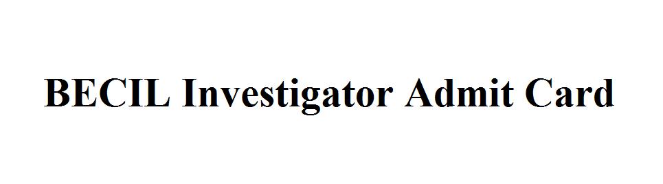 BECIL Investigator Admit Card 2021