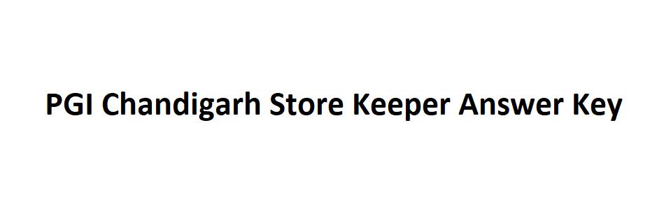 PGI Chandigarh Store Keeper Answer Key 2021