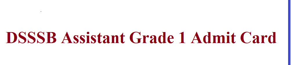 DSSSB Assistant Grade 1 Admit Card 2021