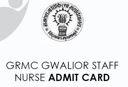 GRMC Gwalior Staff Nurse Admit Card 2021